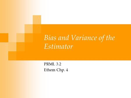 Bias and Variance of the Estimator PRML 3.2 Ethem Chp. 4.
