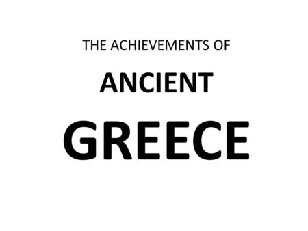 THE ACHIEVEMENTS OF ANCIENT GREECE