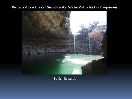 Visualization of Texas Groundwater Water Policy for the Layperson By Carl Edwards.