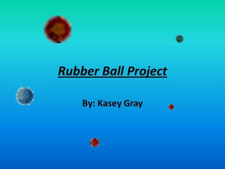 Rubber Ball Project By: Kasey Gray. TEKS §111.22. Mathematics, Grade 6. (a) Introduction. (1) Within a well-balanced mathematics curriculum, the primary.