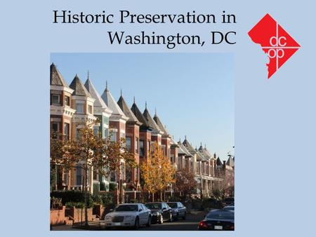 Historic Preservation in Washington, DC. Purposes of the D.C. Historic Preservation Law Protect, enhance and perpetuate the distinctive elements of the.