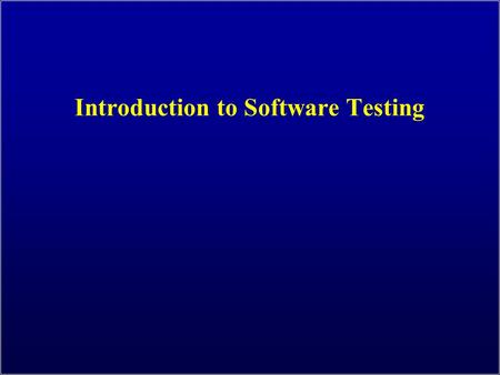 Introduction to Software Testing. OUTLINE Introduction to Software Testing (Ch 1) 2 1.Spectacular Software Failures 2.Why Test? 3.What Do We Do When We.