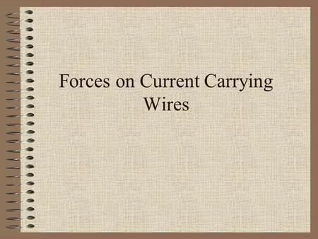 Forces on Current Carrying Wires. If a current carrying wire produces a magnetic field, we should expect that magnets exert a force on the wire Direction.