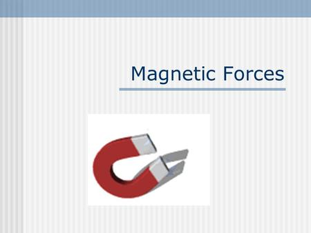 Magnetic Forces. Forces in Magnetism The existence of magnetic fields is known because of their affects on moving charges. What is magnetic force (F B.