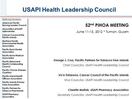 USAPI Health Leadership Council Ratifying Members: American Pacific Nursing Leaders Council Association of USAPI Laboratories Cancer Council of the Pacific.