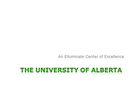 An Elluminate Center of Excellence. University of Alberta The University of Alberta is located in Edmonton, Alberta's capital city. With over one million.