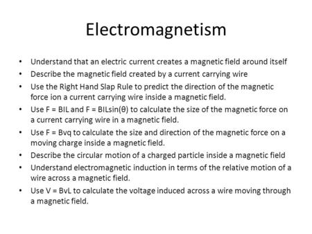 Electromagnetism Understand that an electric current creates a magnetic field around itself Describe the magnetic field created by a current carrying wire.