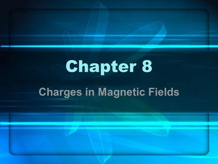Chapter 8 Charges in Magnetic Fields. Introduction In the previous chapter it was observed that a current carrying wire observed a force when in a magnetic.