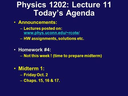 Physics 1202: Lecture 11 Today's Agenda Announcements: –Lectures posted on: www.phys.uconn.edu/~rcote/ www.phys.uconn.edu/~rcote/ –HW assignments, solutions.