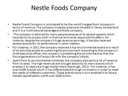 Nestle Foods Company Nestle Foods Company is considered to be the world's largest food company in terms of revenue. The company's headquarters are situated.