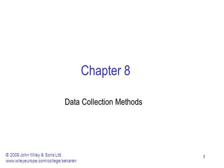 11 Chapter 8 Data Collection Methods © 2009 John Wiley & Sons Ltd. www.wileyeurope.com/college/sekaran.