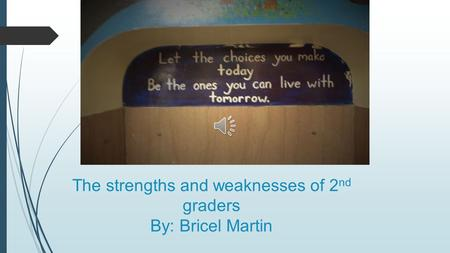 The strengths and weaknesses of 2 nd graders By: Bricel Martin.