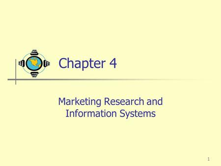 1 Chapter 4 Marketing Research and Information Systems.