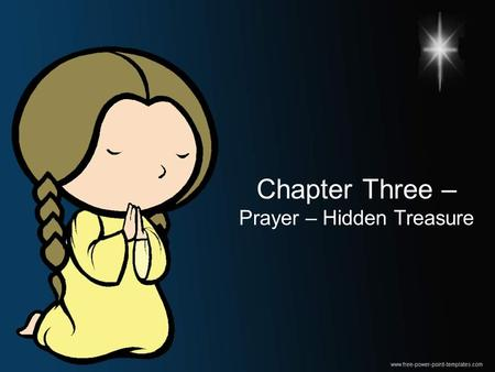 Chapter Three – Prayer – Hidden Treasure. Chapter Three – Prayer – Hidden Treasure Lesson One: Let us Pray.