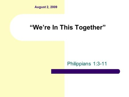 """We're In This Together"" Philippians 1:3-11 August 2, 2009."