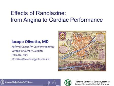 Effects of Ranolazine: from Angina to Cardiac Performance Iacopo Olivotto, MD Referral Center for Cardiomyopathies Careggi University Hospital Florence,