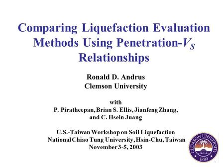 Comparing Liquefaction Evaluation Methods Using Penetration-V S Relationships Ronald D. Andrus Clemson University with P. Piratheepan, Brian S. Ellis,