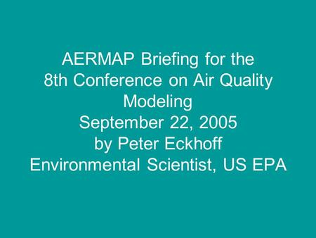 AERMAP Briefing for the 8th Conference on Air Quality Modeling September 22, 2005 by Peter Eckhoff Environmental Scientist, US EPA.