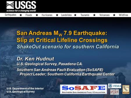 San Andreas M W 7.9 Earthquake: Slip at Critical Lifeline Crossings ShakeOut scenario for southern California Dr. Ken Hudnut U.S. Geological Survey, Pasadena.