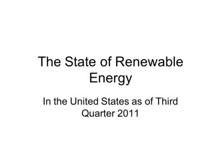 The State of Renewable Energy In the United States as of Third Quarter 2011.
