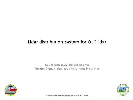 Lidar distribution system for OLC lidar Rudie Watzig, Senior GIS Analyst Oregon Dept. of Geology and Mineral Industries Framework Review Committee, April.