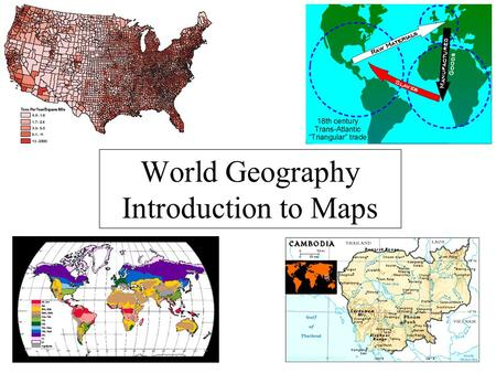 World Geography Introduction to Maps. What is a map? A generalized view of an area, usually some portion of Earth's surface, as seen from above at a greatly.