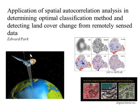 Application of spatial autocorrelation analysis in determining optimal classification method and detecting land cover change from remotely sensed data.