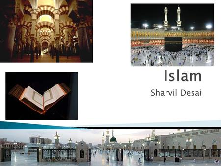 "Sharvil Desai.  Islam means ""submission; resignation"" to the will of God  Pre-Islam most people in the Middle East were polytheistic worshipping many."