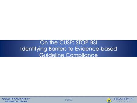 © 2009 On the CUSP: STOP BSI Identifying Barriers to Evidence-based Guideline Compliance.