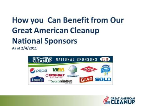 How you Can Benefit from Our Great American Cleanup National Sponsors As of 2/4/2011.