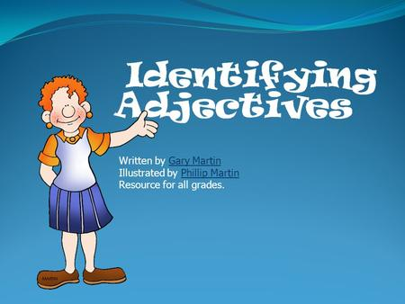 Written by Gary MartinGary Martin Illustrated by Phillip MartinPhillip Martin Resource for all grades.