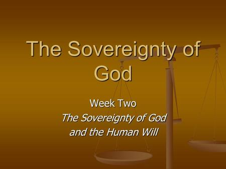 The Sovereignty of God Week Two The Sovereignty of God and the Human Will.