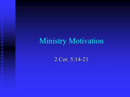 "Ministry Motivation 2 Cor. 5:14-21. ""Ministry"" – THE PAIN OF IT."