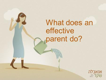 What does an effective parent do?. Good parent or effective parent? Effective people are those who invest their energy in a way that achieves specific.