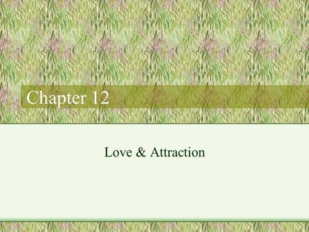 Chapter 12 Love & Attraction. Attraction Positive attitude towards another person –Behavioral tendency (approach) –Affective response (happiness, excitement)