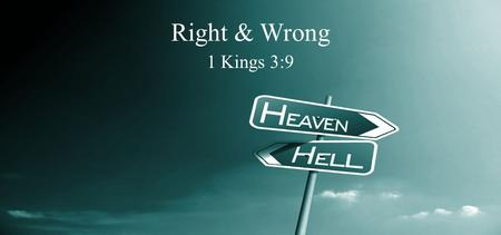 Right & Wrong 1 Kings 3:9. Definition of Terms What is wrong? 1.Behavior that is not morally good or correct; a harmful, unfair, or illegal act 2.not.
