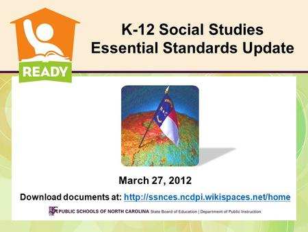 March 27, 2012 Download documents at:  K-12 Social Studies Essential Standards.