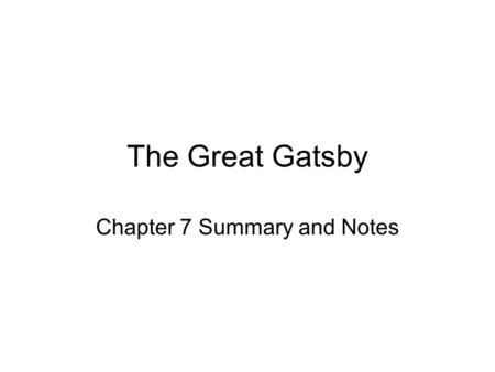 The Great Gatsby Chapter 7 Summary and Notes. Summary Nick goes to the Buchanans for an afternoon with Tom, Daisy, Gatsby, and Jordan. While they are.