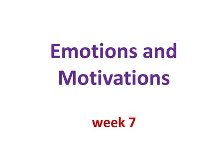 Emotions and Motivations week 7. Emotions and feeling Affect guides behavior, helps us make decisions has a major impact on our mental and physical health…