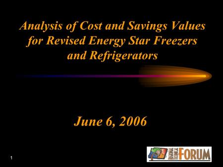 1 Analysis of Cost and Savings Values for Revised Energy Star Freezers and Refrigerators June 6, 2006.