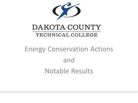Energy Conservation Actions and Notable Results. Context for Energy Conservation Efforts DCTC Green Campus Commitment June 2007: DCTC signs on to the.