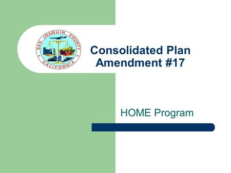 Consolidated Plan Amendment #17 HOME Program. Annual Entitlement Grant Housing Related Activities – Acquisition – Rehabilitation – New Construction –