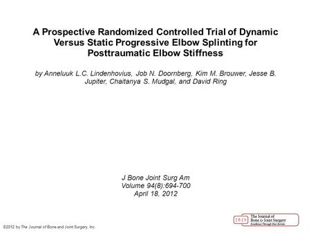 A Prospective Randomized Controlled Trial of Dynamic Versus Static Progressive Elbow Splinting for Posttraumatic Elbow Stiffness by Anneluuk L.C. Lindenhovius,