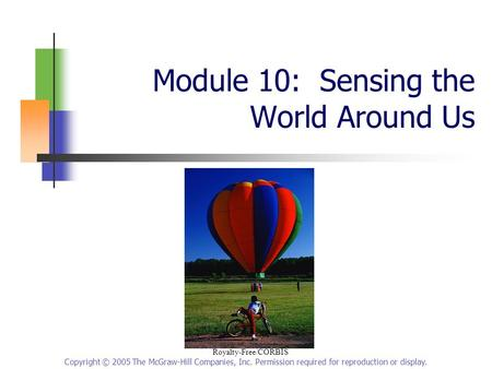 Copyright © 2005 The McGraw-Hill Companies, Inc. Permission required for reproduction or display. Module 10: Sensing the World Around Us Royalty-Free/CORBIS.