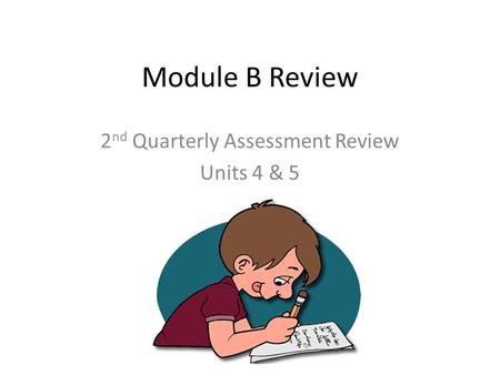 Module B Review 2 nd Quarterly Assessment Review Units 4 & 5.