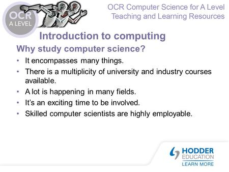 Introduction to computing Why study computer science? It encompasses many things. There is a multiplicity of university and industry courses available.