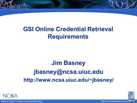 National Computational Science National Center for Supercomputing Applications National Computational Science GSI Online Credential Retrieval Requirements.