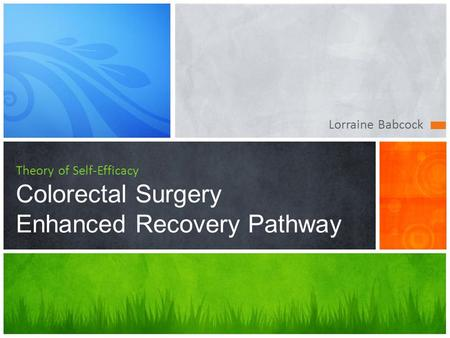 Lorraine Babcock Theory of Self-Efficacy Colorectal Surgery Enhanced Recovery Pathway.