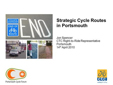 Strategic Cycle Routes in Portsmouth Jon Spencer CTC Right-to-Ride Representative Portsmouth 14 th April 2010.