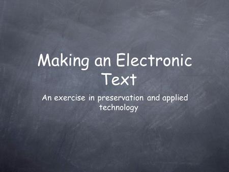 An exercise in preservation and applied technology Making an Electronic Text.